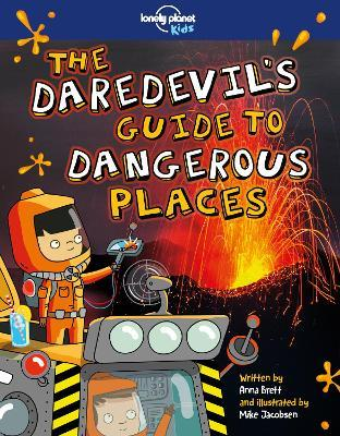 The Daredevil's Guide to Dangerous Places by Lonely Planet Kids