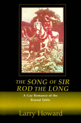 The Song of Sir Rod the Long: A Gay Romance of the Round Table by Larry Howard image