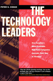 The Technology Leaders by Peter S Cohan