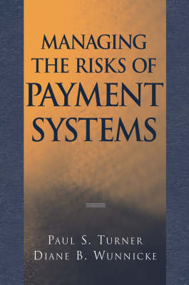 Managing the Risks of Payment Systems by Paul S Turner