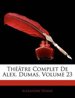 Th[tre Complet de Alex. Dumas, Volume 23 by Alexandre Dumas