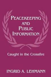 Peacekeeping and Public Information by Ingrid A Lehmann image