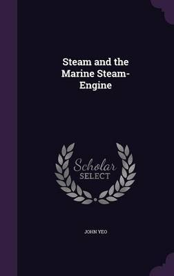 Steam and the Marine Steam-Engine by John Yeo image