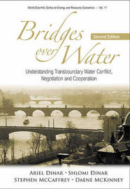 Bridges Over Water: Understanding Transboundary Water Conflict, Negotiation And Cooperation by Ariel Dinar
