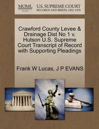 Crawford County Levee & Drainage Dist No 1 V. Hutson U.S. Supreme Court Transcript of Record with Supporting Pleadings by Frank W Lucas