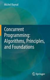 Concurrent Programming: Algorithms, Principles, and Foundations by Michel Raynal
