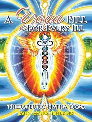 A Yoga Pill for Every Ill by John Myers Childers image