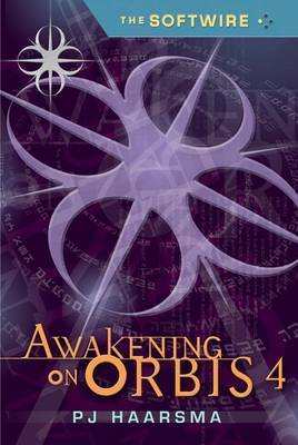 Softwire Book 4: Awakening On Orbis 4 by Haarsma P.J. image