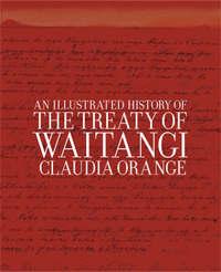 An Illustrated History of the Treaty of Waitangi by Claudia Orange