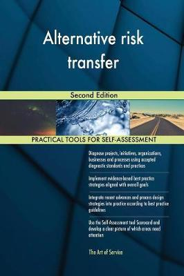 Alternative Risk Transfer Second Edition by Gerardus Blokdyk