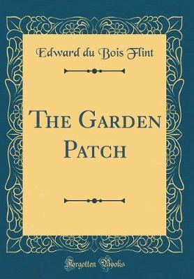 The Garden Patch (Classic Reprint) by Edward Du Bois Flint