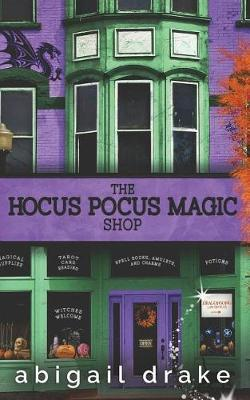 The Hocus Pocus Magic Shop by Abigail Drake