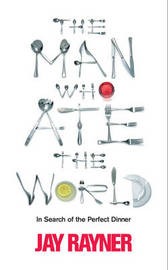 The Man Who Ate the World: In Search of the Perfect Dinner by Jay Rayner image