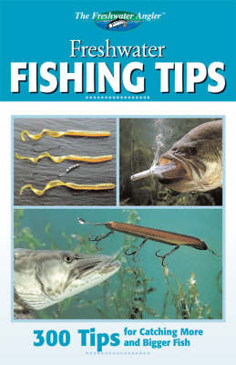 Freshwater Fishing Tips: 300 Tips for Catching More and Bigger Fish