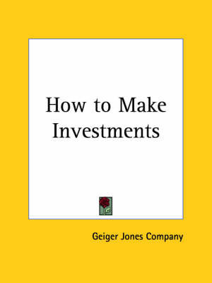 How to Make Investments (1920) by Geiger Jones Company