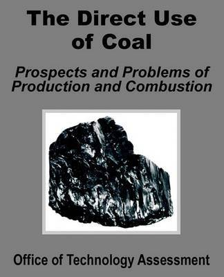 The Direct Use of Coal: Prospects and Problems of Production and Combustion by Office of Technology Assessment