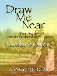 Draw Me Near, Leader's Guide by Nancy Douglas