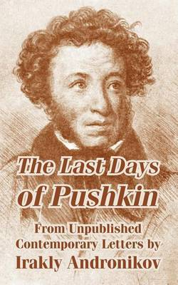 The Last Days of Pushkin from Unpublished Contemporary Letters by Irakly Andronikov