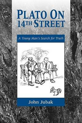Plato on 14th Street: A Young Man's Search for Truth by John Jubak image