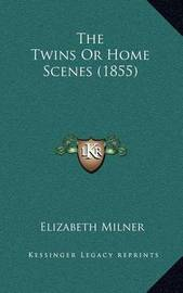 The Twins or Home Scenes (1855) by Elizabeth Milner