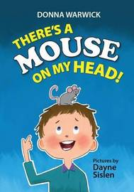 There's a Mouse on My Head! by Donna L Warwick