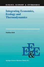 Integrating Economics, Ecology and Thermodynamics by Matthias Ruth