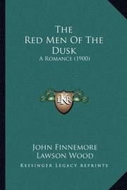 The Red Men of the Dusk: A Romance (1900) by John Finnemore