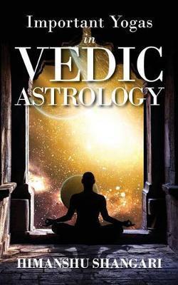Important Yogas in Vedic Astrology by Himanshu Shangari