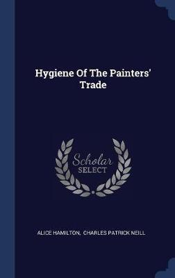 Hygiene of the Painters' Trade by Alice Hamilton image