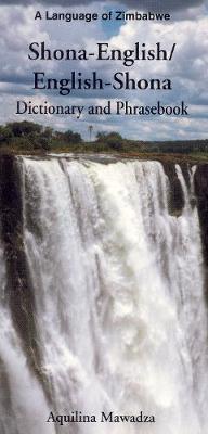 Shona-English / English-Shona (ChiShona) Dictionary & Phrasebook by Aquilina Mawadza