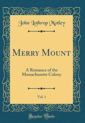 Merry Mount, Vol. 1 by John Lothrop Motley