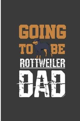 Going To Be Rottweiler Dad by Ammar Owens