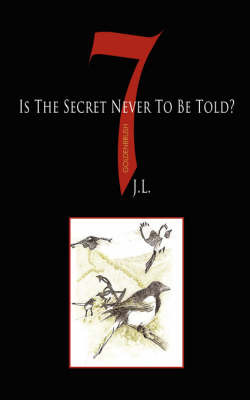 7 Is The Secret Never To Be Told? by J.L. image