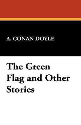 The Green Flag & Other Stories by Arthur Conan Doyle image