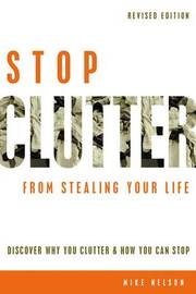 Stop Clutter from Stealing Your Life: Discover Why You Clutter and How You Can Stop by Mike Nelson image