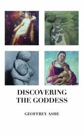 Discovering the Goddess by Geoffrey Ashe