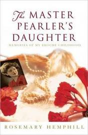 The Master Pearler's Daughter: Memories of My Broome Childhood by Rosemary Hemphill image