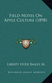 Field Notes on Apple Culture (1898) by Liberty Hyde Bailey, Jr.