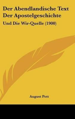 Der Abendlandische Text Der Apostelgeschichte: Und Die Wir-Quelle (1900) by August Pott image