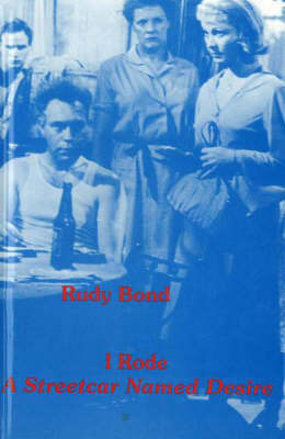 I Rode A Streetcar Named Desire by Rudy Bond