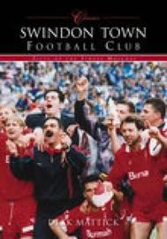 Swindon Town Football Club (Classic Matches) by Richard Mattick image