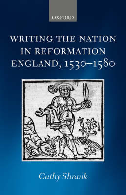 Writing the Nation in Reformation England, 1530-1580 by Cathy Shrank