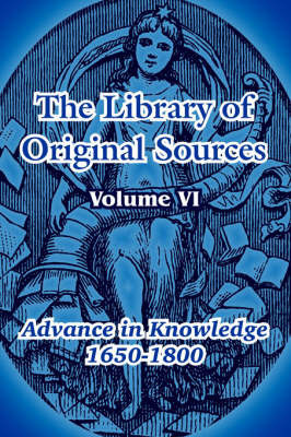 The Library of Original Sources: Volume VI (Advance in Knowledge 1650-1800)