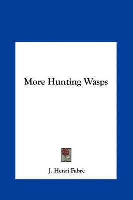 More Hunting Wasps by Jean Henri Fabre