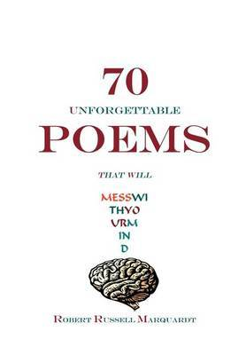 70 Unforgettable Poems That Will Mess with Your Mind by Robert Russell Marquardt
