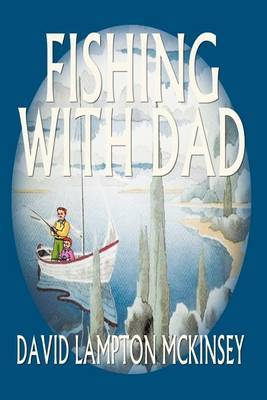 Fishing with Dad by DAVID LAMPTON MCKINSEY