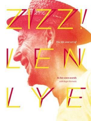 Zizz!: The Life & art of Len Lye, in his own words by Len Lye