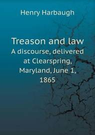 Treason and Law a Discourse, Delivered at Clearspring, Maryland, June 1, 1865 by Henry Harbaugh