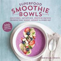 Superfood Smoothie Bowls by Daniella Chace