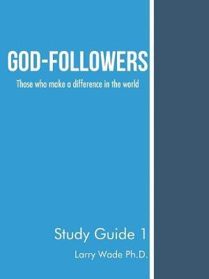 God-Followers by Larry Wade Ph D